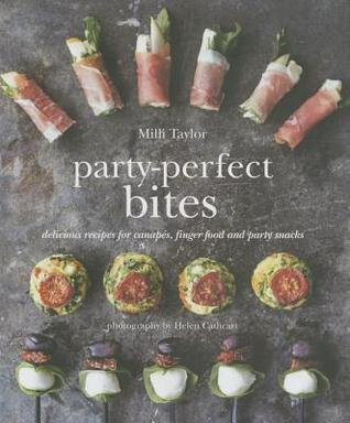 Party-Perfect Bites: 100 Delicious Recipes for Canapes, Finger Food and Party Snacks  by  MILLI Taylor
