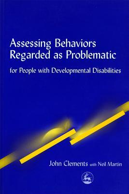 Assessing Behaviors Regarded as Problematic: For People with Developmental Disabilities  by  John Clements