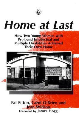 Home at Last: How Two Young Women with Profound Intellectual and Multiple Disabilities Achieved Their Own Home  by  Pat Fitton