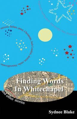 Finding Words in Whitechapel and Other Stories Sydnee Blake