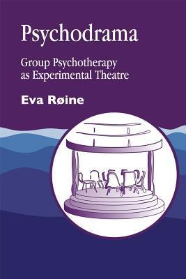 Psychodrama: Group Psychotherapy as Experimental Theatre  by  Eva Roine