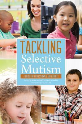 Tackling Selective Mutism: A Guide for Professionals and Parents Benita Rae Smith