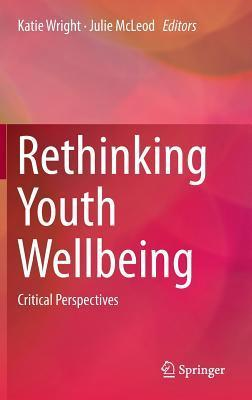 Rethinking Youth Wellbeing: Critical Perspectives  by  Katie Wright