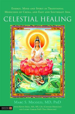 Celestial Healing: Energy, Mind and Spirit in Traditional Medicines of China and East and Southeast Asia Marc S. Micozzi