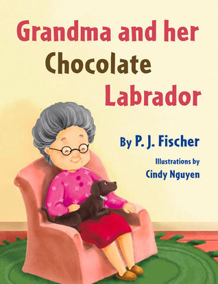 Grandma and Her Chocolate Labrador  by  P.J. Fischer