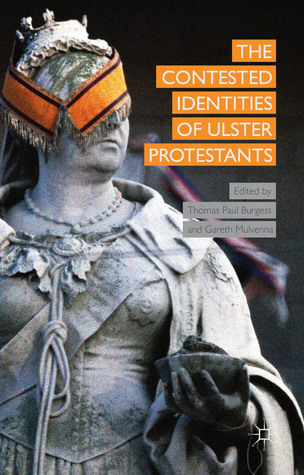 The Contested Identities of Ulster Protestants  by  Thomas Paul Burgess