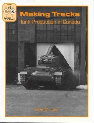 Making Tracks: Tank Production in Canada Clive M. Law