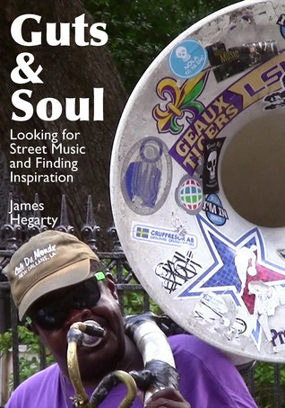 Guts & Soul: Looking for Street Music and Finding Inspiration  by  James Hegarty