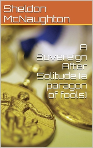 A Sovereign After Solitude  by  Sheldon McNaughton III