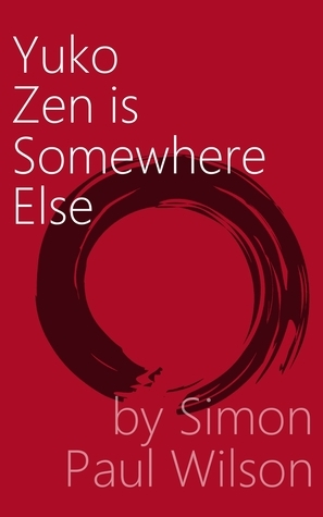 Yuko Zen is Somewhere Else  by  Simon Paul Wilson