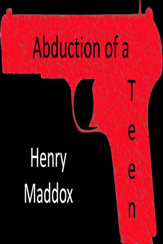 Abduction of a Teen: Part 1 Henry Maddox