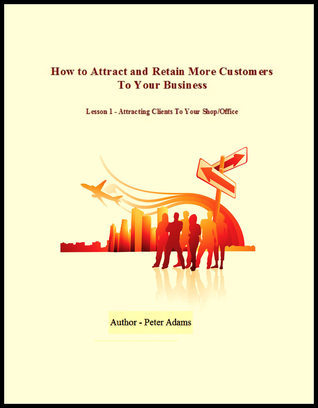 How To Attract Customers  by  Peter Adams