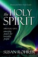 The Holy Spirit - Spiritual Gifts: Amazing Power for Everyday People (Illuminated Bible Study Guides) (2nd Edition)