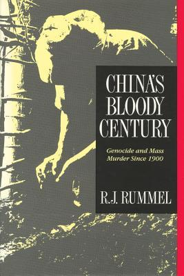 Chinas Bloody Century: Genocide and Mass Murder Since 1900 R Rummel