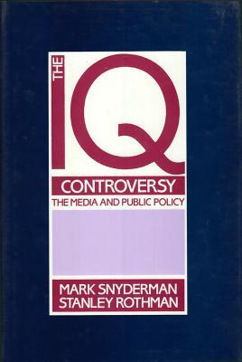 The Iq Controversy, The Media And Public Policy  by  Mark Snyderman