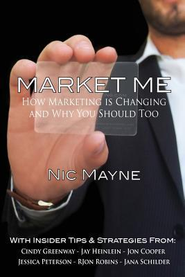 Market Me: How Marketing Is Changing and Why You Should Too  by  Nic Mayne