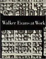 Walker Evans at Work: 745 Photographs Together with Documents Selected from Letters, Memoranda, Interviews, Notes