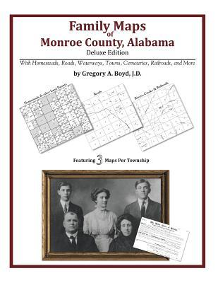 Family Maps of Monroe County, Alabama, Deluxe Edition  by  Gregory A.  Boyd