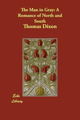 The Man in Gray: A Romance of North and South  by  Thomas Dixon Jr.