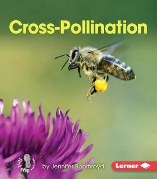 Cross-Pollination (First Step Nonfiction: Pollination)  by  Jennifer Boothroyd
