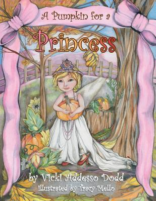 A Pumpkin for a Princess  by  Vicki Addesso Dodd