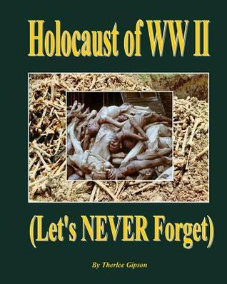 Holocaust of WW II: Lets Never Forget Therlee Gipson