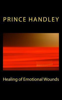 Healing of Emotional Wounds  by  Prince Handley