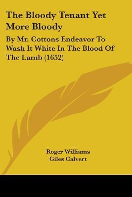 The Bloody Tenant Yet More Bloody: By Mr. Cottons Endeavor to Wash It White in the Blood of the Lamb (1652)  by  Roger Williams