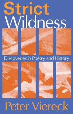 Strict Wildness: Discoveries in Poetry and History  by  Peter Viereck