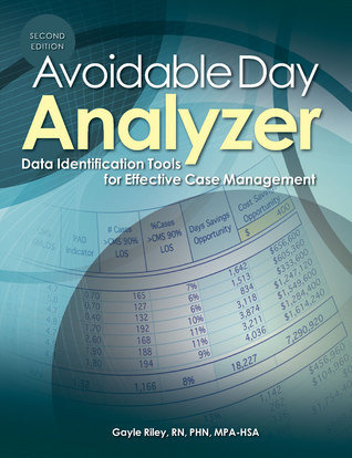 Avoidable Day Analyzer, Second Edition: Data Identification Tools for Effective Case Management  by  Gayle Riley