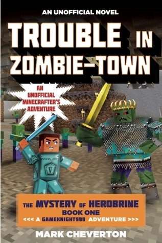 Trouble in Zombie-town: The Mystery of Herobrine: Book One: A Gameknight999 Adventure: An Unofficial Minecrafter's Adventure Mark Cheverton