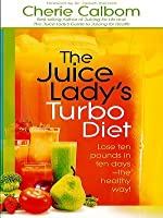 The Juice Lady's Turbo Diet: Lose Ten Pounds in Ten Daysthe Healthy Way!