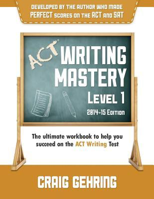 ACT Writing Mastery Level 1 (2014-15 Edition) Craig Gehring
