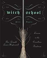 Witch School First Degree: Lessons in the Correllian Tradition
