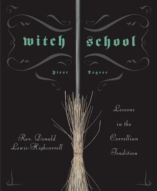 Witch School First Degree: Lessons in the Correllian Tradition  by  Don Lewis-Highcorrell