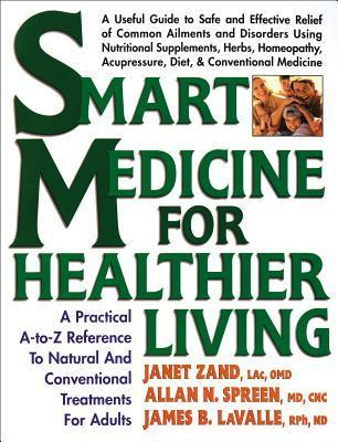 Smart Medicine for Healthier Living: A Practical A-to-Z Reference to Natural and Conventional Treatments  by  Janet Zand