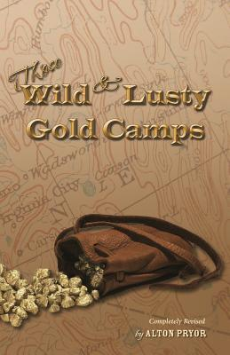 Those Wild and Lusty Gold Camps  by  Alton Pryor