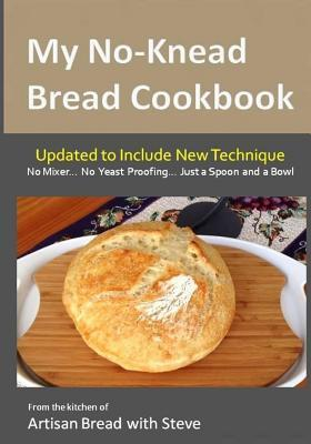 My No-Knead Bread Cookbook: From the Kitchen of Artisan Bread with Steve  by  Steve Gamelin