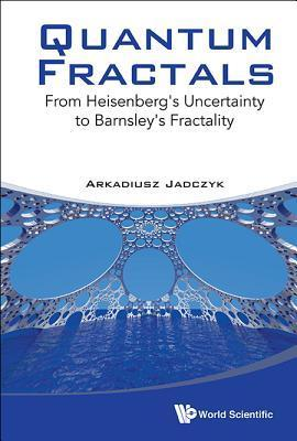 Quantum Fractals: From Heisenbergs Uncertainty to Barnsleys Fractality  by  Arkadiusz Jadczyk