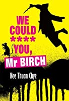 We Could **** You, Mr. Birch