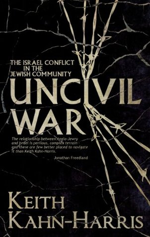 Uncivil War: The Israel Conflict in the Jewish Community  by  Keith Kahn-Harris