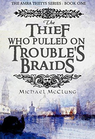 The Thief Who Pulled on Troubles Braids (Amra Thetys, #1) Michael  McClung