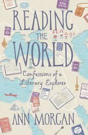 Reading the World: Confessions of a Literary Explorer  by  Ann   Morgan