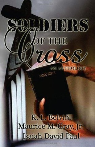 Soldiers of the Cross: An Anthology  by  K.L. Belvin
