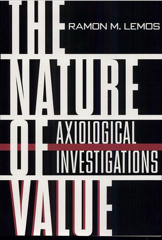 The Nature of Value: Axiological Investigations Ramon M. Lemos
