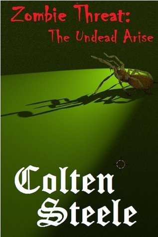 Zombie Threat: The Undead Arise: The Danger to Mankinds Survival  by  Colten Steele