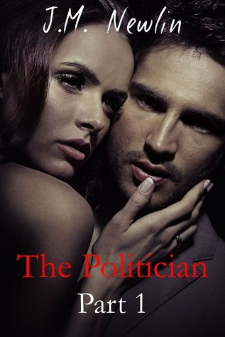 The Politician (Part One)  by  J. M. Newlin