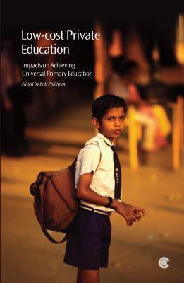 Low-Cost Private Education: Impacts on Achieving Universal Primary Education  by  Bob Phillipson