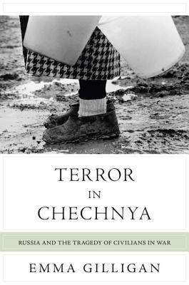 Terror in Chechnya: Russia and the Tragedy of Civilians in War: Russia and the Tragedy of Civilians in War Emma Gilligan