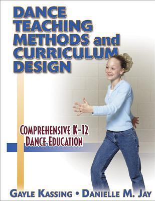 Dance Teaching Methods and Curriculum Design Gayle Kassing